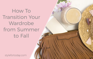 How To Transition Your Wardrobe from Summer to Fall from Style For Today
